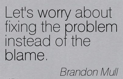 Let's Worry About Fixing The Problem Instead Of The Blame. - Brandon Mull