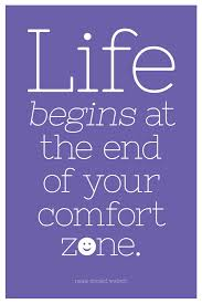 Life Begins At The End Of Your Comfort Zone. ~ Comfort Quotes