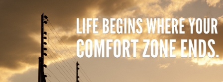 Life Begins Where your Comfort Zone Ends…