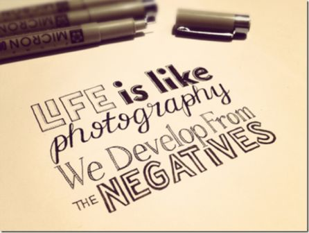 Life is Like photography We Develop From the Negatives. - Awareness Quote