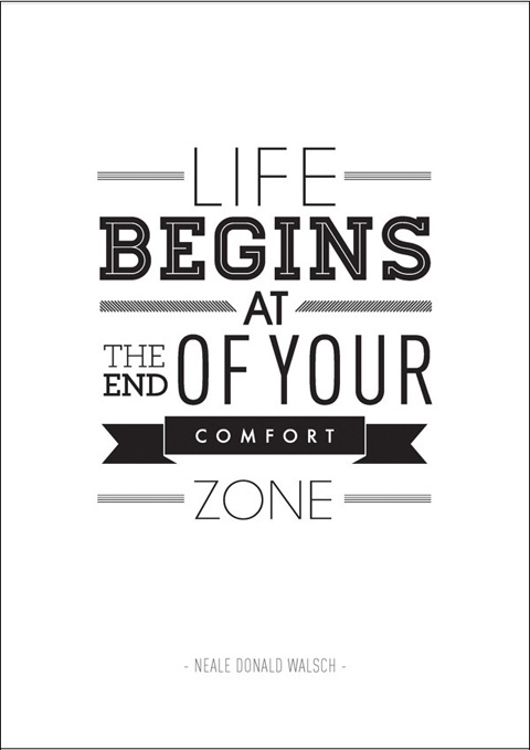 Lifen Begins At The End Of Your Comfort Zone.