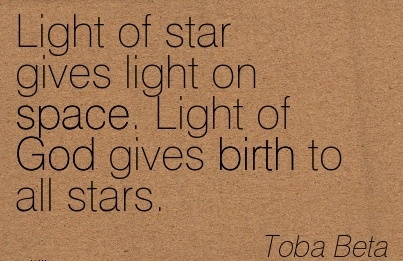 Light Of Star Gives Light On Space. Light Of God Gives Birth To All Stars. - Toba Beta