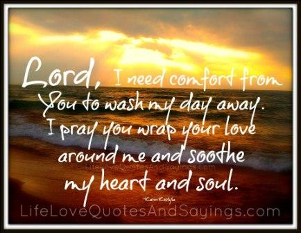 Lord, I Need Comfort From You To Wash My Day Away.
