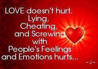 Love doesnt hurt lying Cheating and screwing with peoples feelings and emotions hurts.