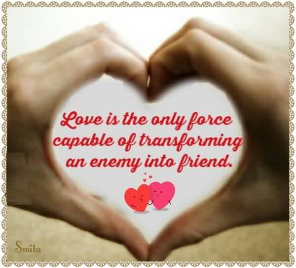 Love Friendship Heart Quote Image-Love Transforms Enemy into friend