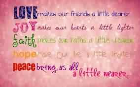 Love Joy Faith Hope Peace Quote-Love makes our friends a little dearer