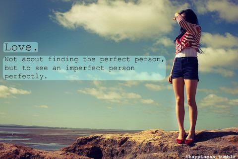 Love not About Finding the Perfect Person, but To See An Imprefect Person Perfectly. - Cheating Quotes