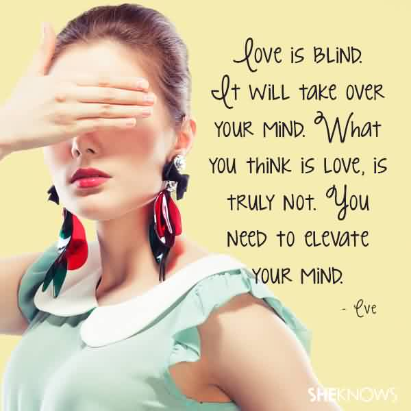 Love Quote- Love is blind, it will take over your mind