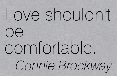 Love Shouldn't be Comfortable. - Connie Brockway