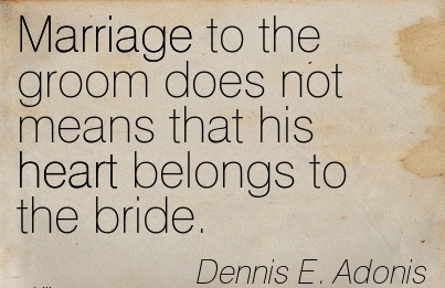 Marriage to the groom Does Not Means That His Heart Belongs To The Bride. - Dennis E Adonis - Cheating Quotes