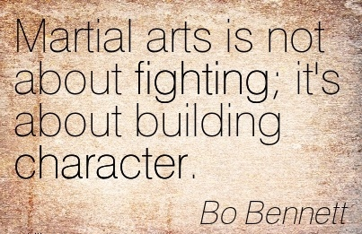 Martial Arts is not About Fighting it's about Building Character. - Bo Bennett