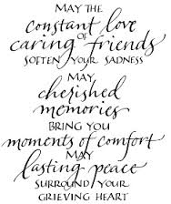 May The Constant Love Of Caring Friends Soften Your Sadness May Cherished..Comfort May Lasting Peace Surround Your Grieving Heart. ~ Comfort Quotes