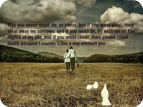 May You Never Steal Lie or Cheat, but if you Must steal… A day withou you…
