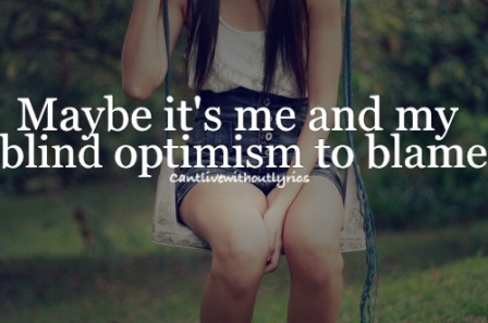 Maybe It's Me And My Blind Optimism To Blame.  ~ Blame Quotes