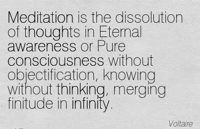 Meditation Is The Dissolution Of Thoughts In Eternal Awareness Or Pure Consciousness Without Objectification, Knowing Without Thinking, Merging Finitude In Infinity.