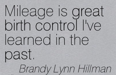 Mileage Is Great Birth Control I've Learned In The Past. - Brandy Lynn Hillman