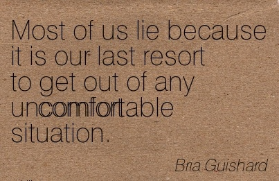 Most of us Lie Because it Is our Last Resort to get out of Any Uncomfortable Situation. - Bria Guishard