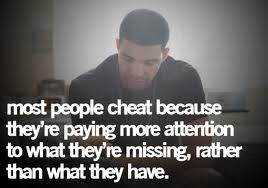 Most people Cheat because They're paying more attention To What they're Misiing, Rather than what They have.