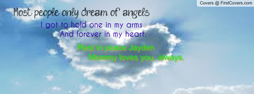 Most PEople Only Dream OF Angels i Got To Hold one In My Arms And Forever In My HEart. - Awareness Quote