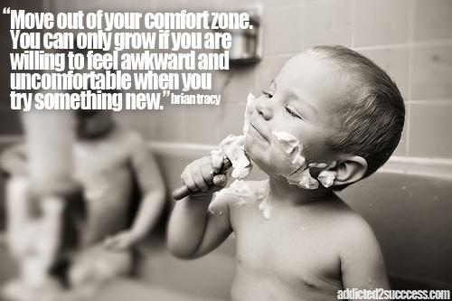 """""""Move Out Of Your Comfort Zone. You Can Only Grow If You Are Willing To Feel Awkward And Uncomfortable Moment When You Try Something New."""""""