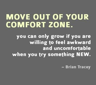 Move Out Of Your Comfort Zone. You Can Only Grow If You Are Willing To Feel Awkward And Uncomfortable When You Try Something New. - Brian Tracey