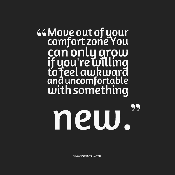 Move Out Of Your Comfort Zone You Can Only Grow If you're Wiulling To Feel Awkward And Uncomfortable With Something.