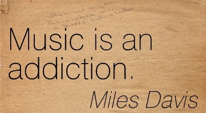 Music is An Addiction. - Miles Davis