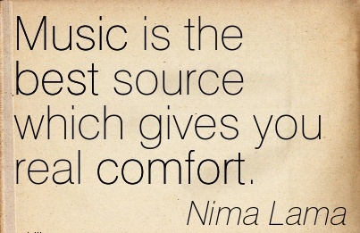 Music is the Best Source Which gives you real Comfort. - Nima Lama