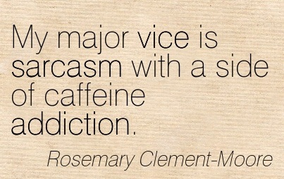 My Major Vice Is Sarcasm With A Side Of Caffeine Addiction. - Rosemary Clement-Moore - Addiction Quotes