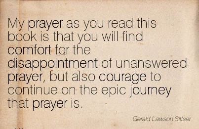 My Prayer As You Read this Book is That You will find omfort for the prayer, but also Continue on the Epic Journey that Prayer is. - Gerald Lawson Sitts