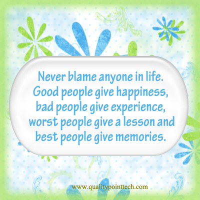 Never Blame Anyone In Life, Good People Give Happiness, Bad People Give Experience, Worst People Give A Lesson And Best People Give Memories.  ~ Blame Quotes