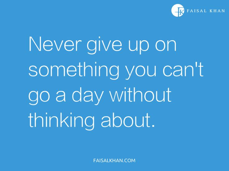 Never Give up on Something You Can't Go A Day Without Thinking About. - Cheating Quotes