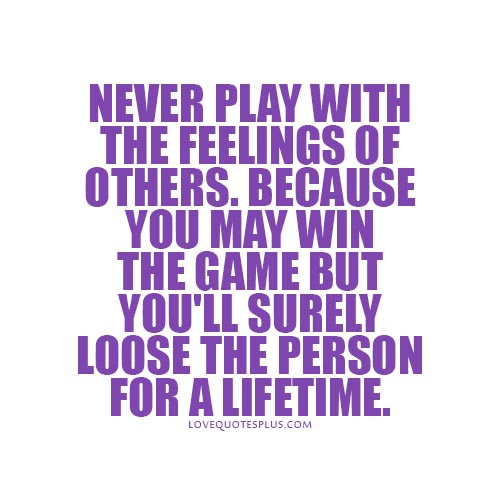 Never Play With the Feeling Of Others. Because You May win The Game But You'll Surely.- Cheating quote