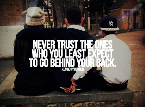 Never Trust the Ones Who You Least Expect To go behind your Back. - Cheating Quotes