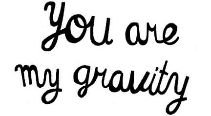 New Cute Love Quote-You are my gravity image