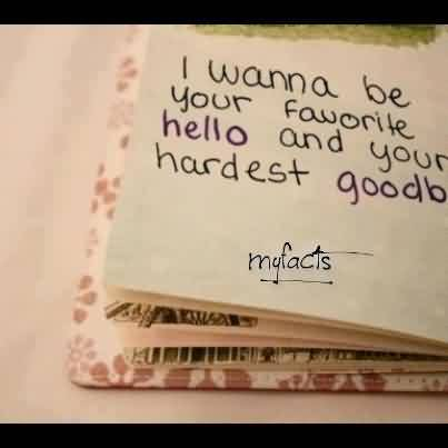 Nice Love Quote-I wanna be your hardest goodbye