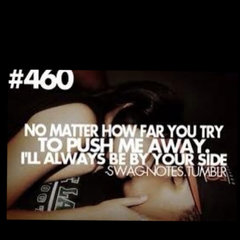 No Matter how Far you try To push me aways i'll always be by your side. - Cheating Quote