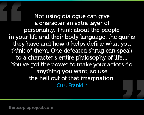 Not Using Dailoge Can Give A Character An Extra Layer Of Personality……. The Hell Out Of That Imagination. -Curt Franklin