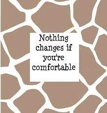 Nothing Changes If You're Comfortable.