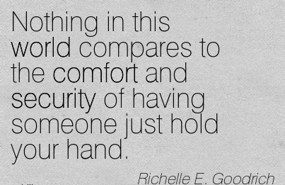 Nothing In This World Compares o the Comfort And Security of having Someone just Hold your Hand. - Richelle E. Goodrich