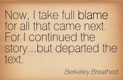 Now, I Take Full Blame For All That Came Next. For I Continued The Story…but Departed The Text. - Berkeley Breathed