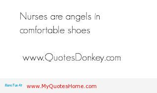 Nurses Are Angels In Comfortable Shoes.