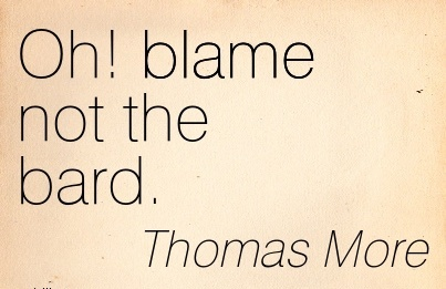 Oh! Blame Not The Bard. - Thomas More
