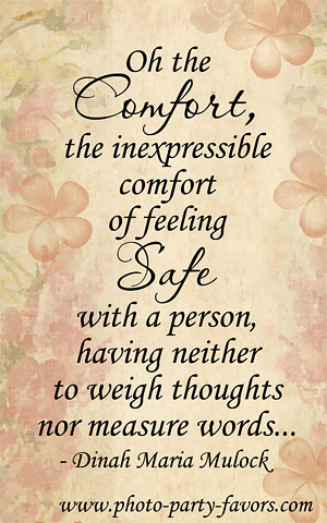 Oh The Comfort, The Inexpressible Comfort Of Feeling Safe With A Person, Having Neither To Waigh Thoughts Nor Measure Words. - Dinah Maria Mulock