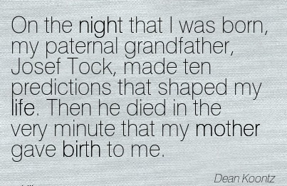On The Night That I Was Born, My Paternal Grandfather, Josef Tock, Made Ten Predictions That Shaped My Life. Then He Died In The Very Minute That My Mother Gave Birth To Me. - Dean