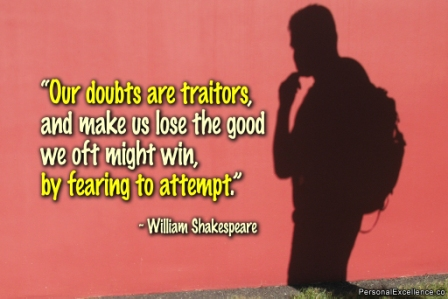 Our Doubts Are Traitors And Make us Lose The Good We oft Might Win, By Fearing To Attempt. - William Shakespeare