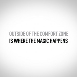 Outside Of The Comfort Zone Is Where The Magic Happens. ~ Comfort Quotes