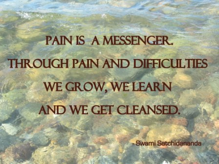Pain Is A Messenger. Through Pain And Difficulties We Grow, We Learn And We Get Cleansed. - Awareness Quote