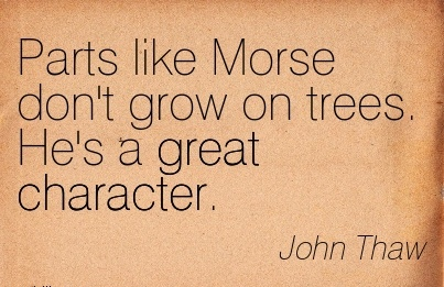 Parts Like Morse Don't Grow on Trees. He's a Great Character. - John Thaw