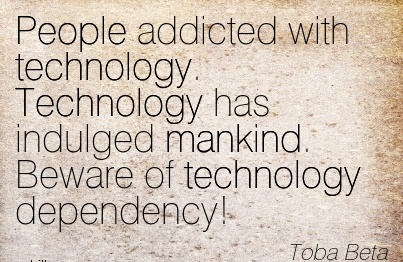 People Addicted With Technology. Technology Has Indulged Mankind. Beware Of Technology Dependency! - Toba Beta